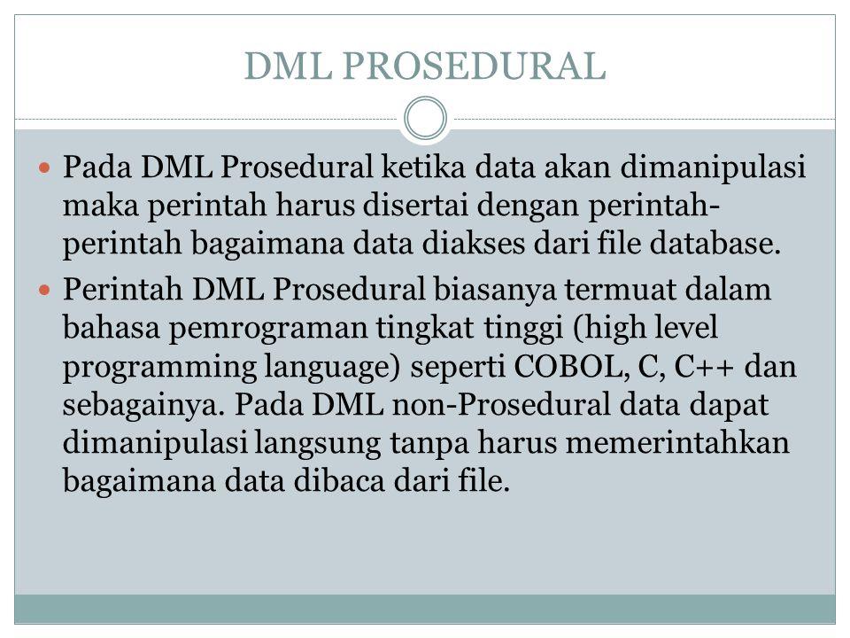 DML PROSEDURAL Pada DML Prosedural ketika data akan dimanipulasi maka perintah harus disertai dengan perintah- perintah bagaimana data diakses dari fi
