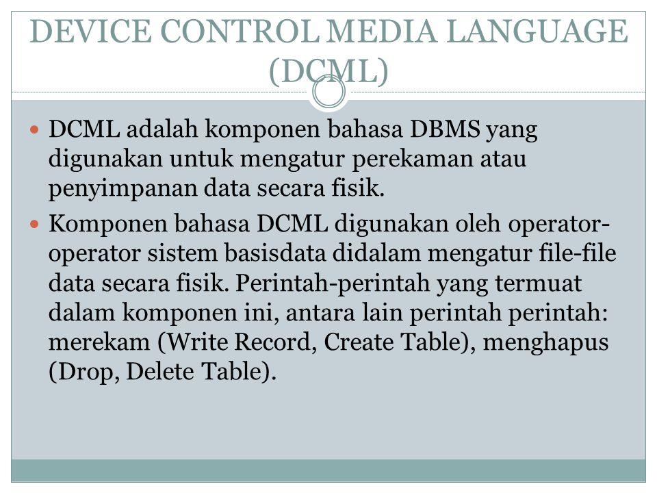 DEVICE CONTROL MEDIA LANGUAGE (DCML) DCML adalah komponen bahasa DBMS yang digunakan untuk mengatur perekaman atau penyimpanan data secara fisik. Komp