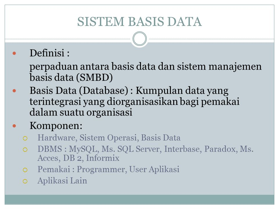 SISTEM BASIS DATA Definisi : perpaduan antara basis data dan sistem manajemen basis data (SMBD) Basis Data (Database) : Kumpulan data yang terintegras