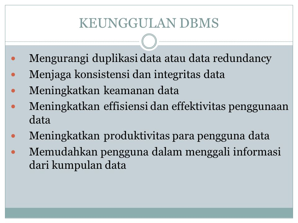 KEUNGGULAN DBMS Mengurangi duplikasi data atau data redundancy Menjaga konsistensi dan integritas data Meningkatkan keamanan data Meningkatkan effisie
