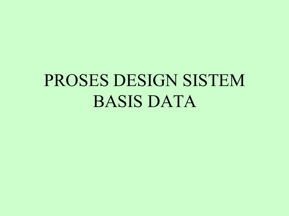 Daur Hidup (Life Cycle) yang Umum dari Aplikasi Basis Data Definisi Sistem Database Design Implementasi Loading/Konversi Data Konversi Aplikasi Testing & Validasi Operations Control & Maintenance