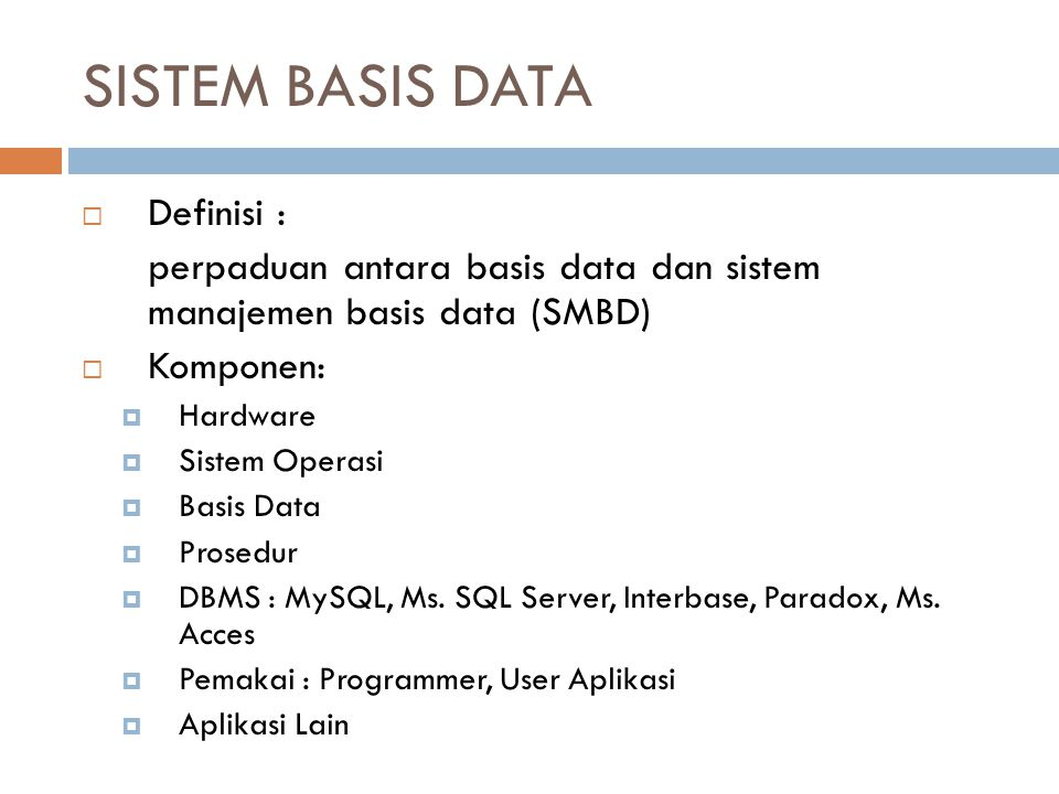 SISTEM BASIS DATA  Definisi : perpaduan antara basis data dan sistem manajemen basis data (SMBD)  Komponen:  Hardware  Sistem Operasi  Basis Data