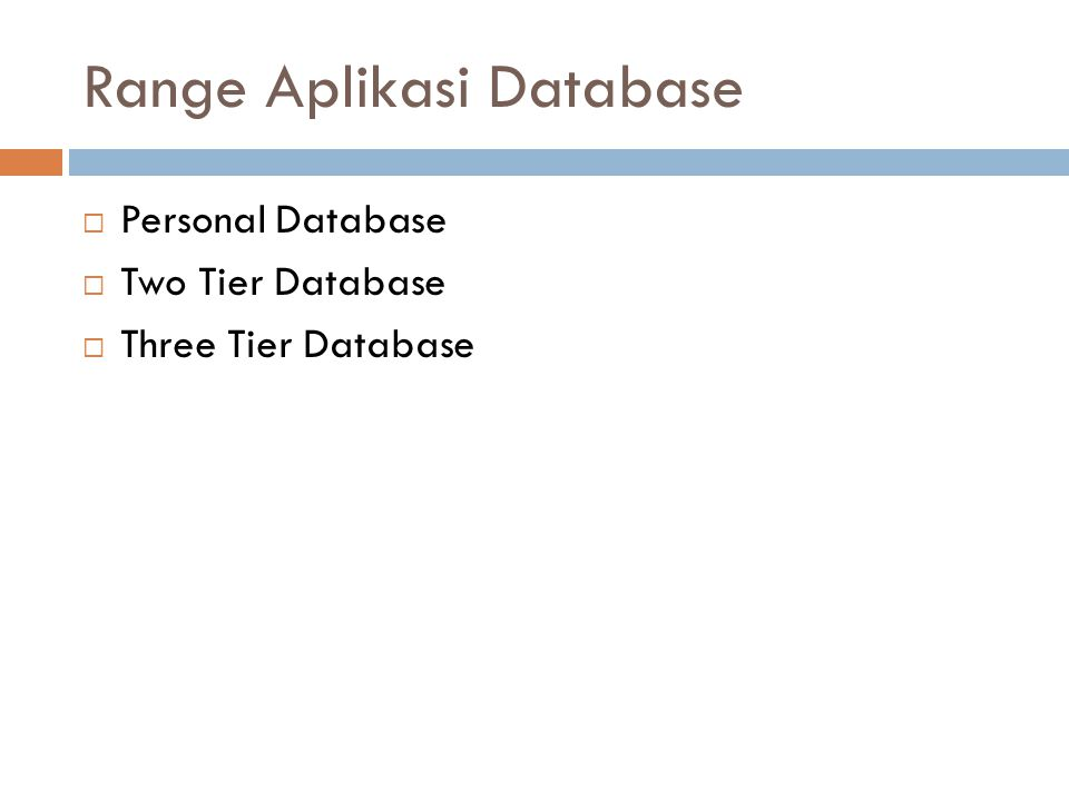 Range Aplikasi Database  Personal Database  Two Tier Database  Three Tier Database