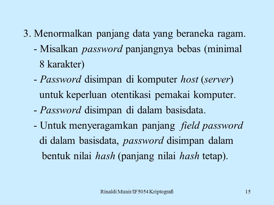 Rinaldi Munir/IF5054 Kriptografi15 3. Menormalkan panjang data yang beraneka ragam. - Misalkan password panjangnya bebas (minimal 8 karakter) - Passwo