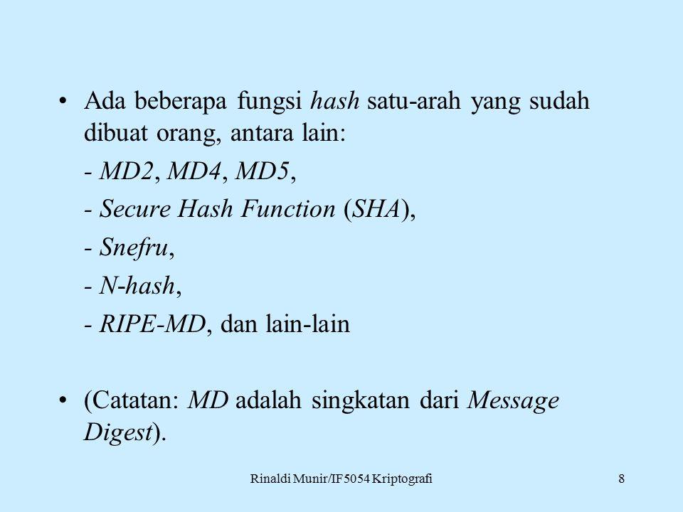 8 Ada beberapa fungsi hash satu-arah yang sudah dibuat orang, antara lain: - MD2, MD4, MD5, - Secure Hash Function (SHA), - Snefru, - N-hash, - RIPE-MD, dan lain-lain (Catatan: MD adalah singkatan dari Message Digest).