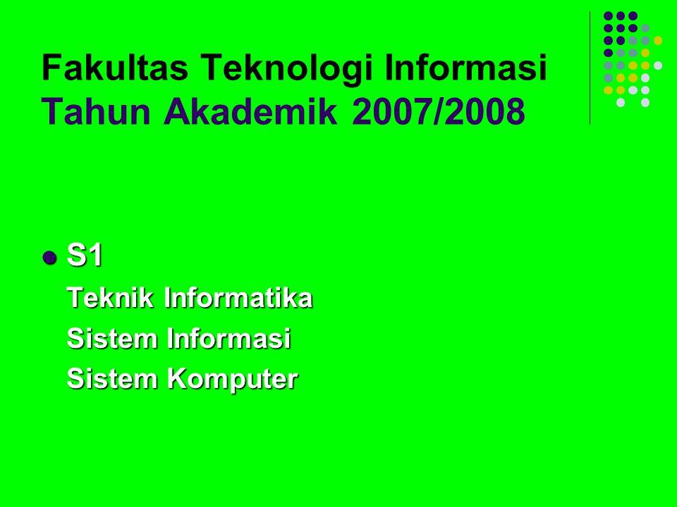 Fakultas Teknologi Informasi Tahun Akademik 2007/2008 S1 S1 Teknik Informatika Sistem Informasi Sistem Komputer