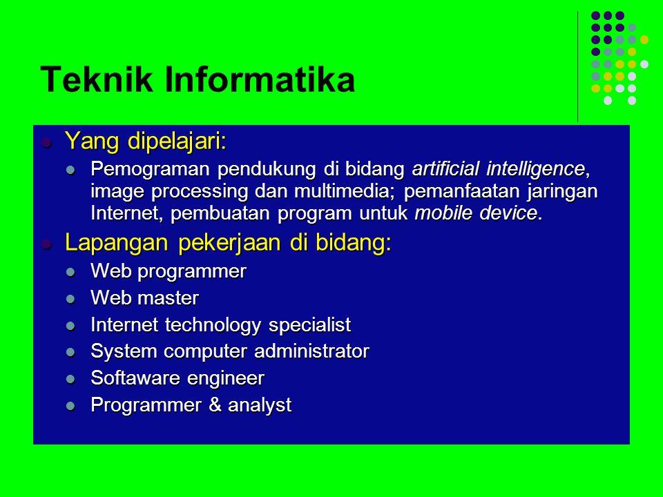 Teknik Informatika Yang dipelajari: Yang dipelajari: Pemograman pendukung di bidang artificial intelligence, image processing dan multimedia; pemanfaatan jaringan Internet, pembuatan program untuk mobile device.