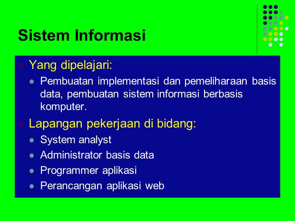 Sistem Informasi Yang dipelajari: Pembuatan implementasi dan pemeliharaan basis data, pembuatan sistem informasi berbasis komputer.
