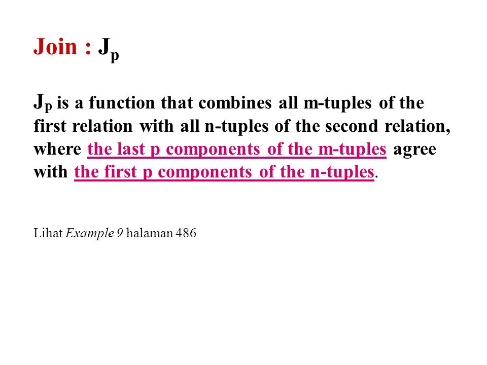 Join : J p J p is a function that combines all m-tuples of the first relation with all n-tuples of the second relation, where the last p components of