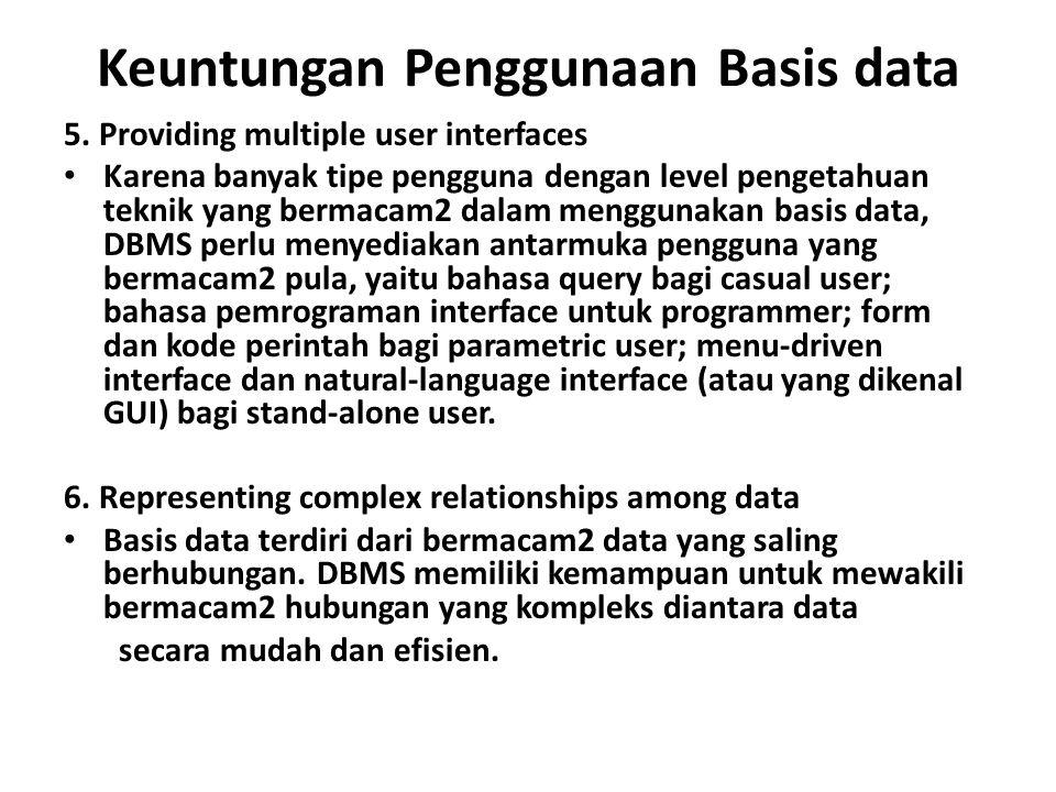 Keuntungan Penggunaan Basis data 5. Providing multiple user interfaces Karena banyak tipe pengguna dengan level pengetahuan teknik yang bermacam2 dala