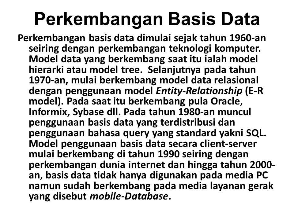 Perkembangan Basis Data Perkembangan basis data dimulai sejak tahun 1960-an seiring dengan perkembangan teknologi komputer. Model data yang berkembang