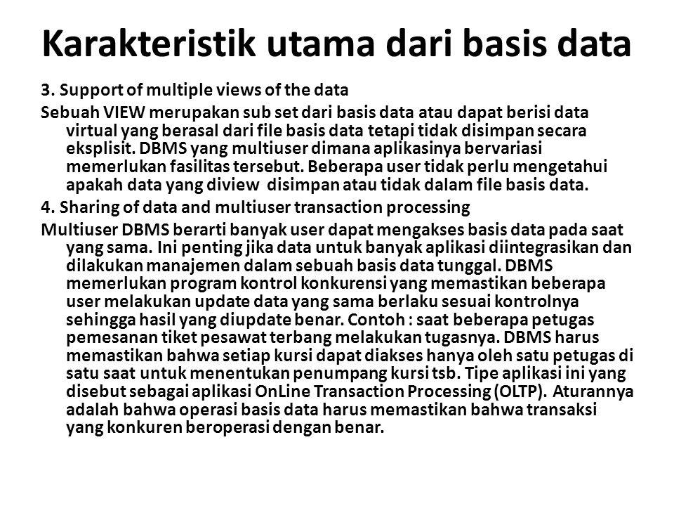Karakteristik utama dari basis data 3. Support of multiple views of the data Sebuah VIEW merupakan sub set dari basis data atau dapat berisi data virt