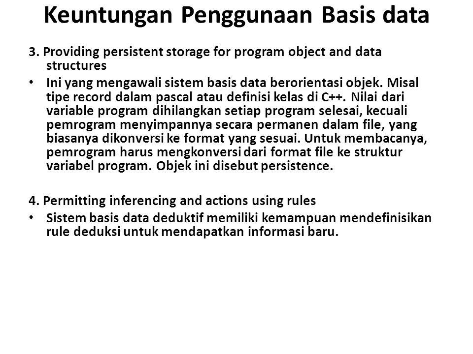 Keuntungan Penggunaan Basis data 3. Providing persistent storage for program object and data structures Ini yang mengawali sistem basis data berorient