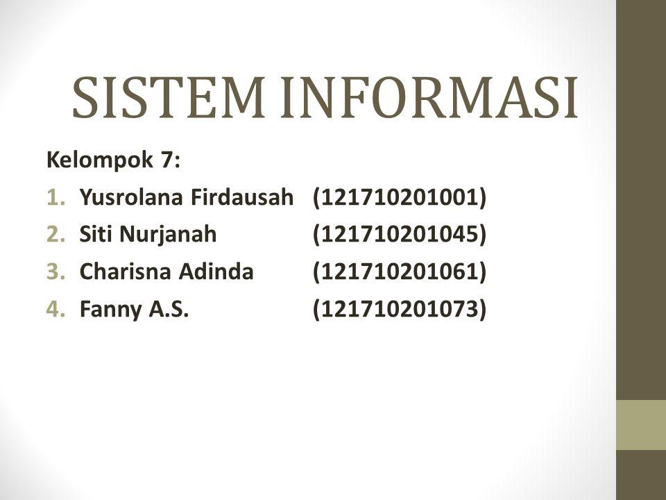 SISTEM INFORMASI Kelompok 7: 1.Yusrolana Firdausah (121710201001) 2.Siti Nurjanah(121710201045) 3.Charisna Adinda(121710201061) 4.Fanny A.S.(121710201073)