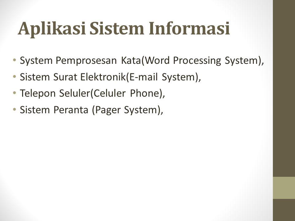 Aplikasi Sistem Informasi System Pemprosesan Kata(Word Processing System), Sistem Surat Elektronik(E-mail System), Telepon Seluler(Celuler Phone), Sistem Peranta (Pager System),