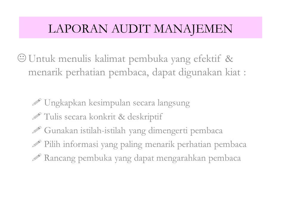 LAPORAN AUDIT MANAJEMEN  M ENARIK :  Membuat ringkasan eksekutif (Executive Summary)  Menggunakan format yang profesional  Heading yang jelas  T