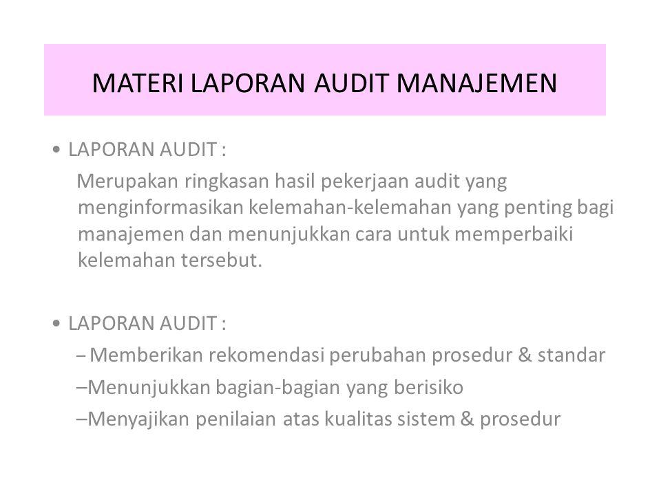 MATERI LAPORAN AUDIT MANAJEMEN LAPORAN AUDIT : Merupakan ringkasan hasil pekerjaan audit yang menginformasikan kelemahan-kelemahan yang penting bagi manajemen dan menunjukkan cara untuk memperbaiki kelemahan tersebut.