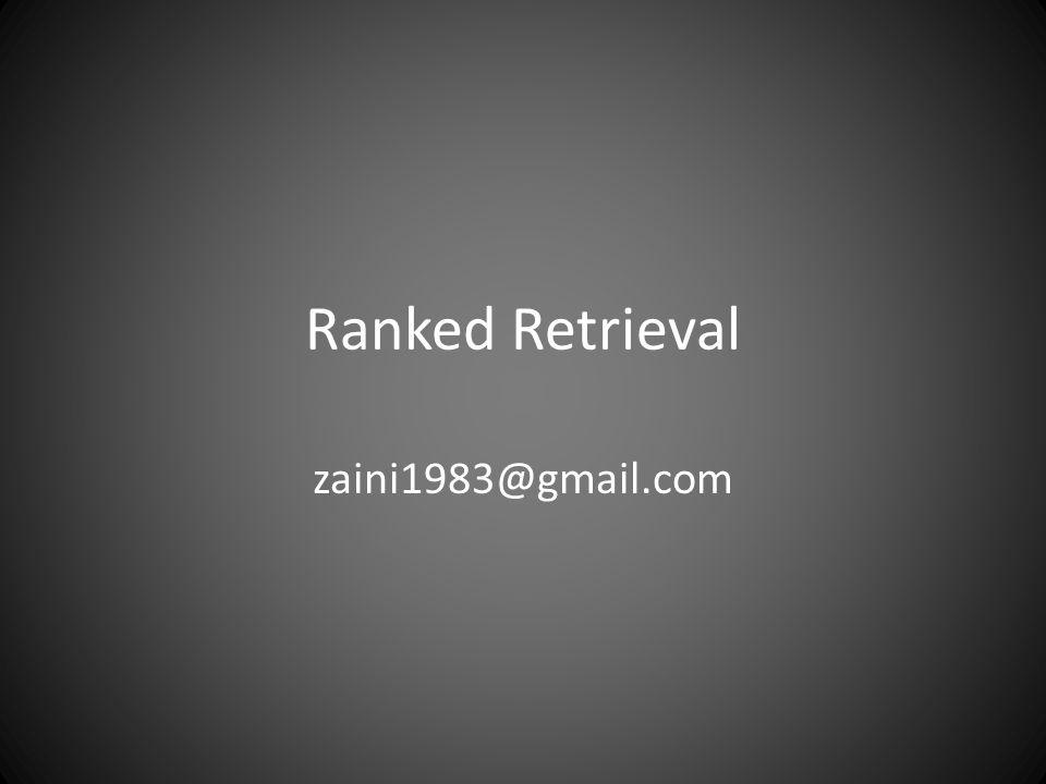 Ranked Retrieval zaini1983@gmail.com