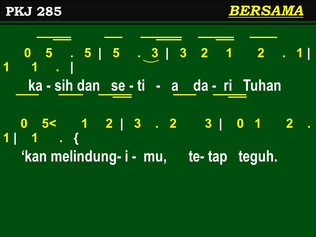 0 5.5 | 5. 3 | 3 2 1 2. 1 | 1 1. | ka - sih dan se - ti - a da - ri Tuhan 0 5< 1 2 | 3.