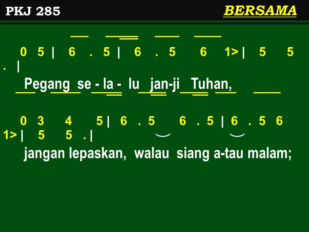 0 5 | 6.5 | 6. 5 6 1> | 5 5. | Pegang se - la - lu jan-ji Tuhan, 0 3 4 5 | 6.