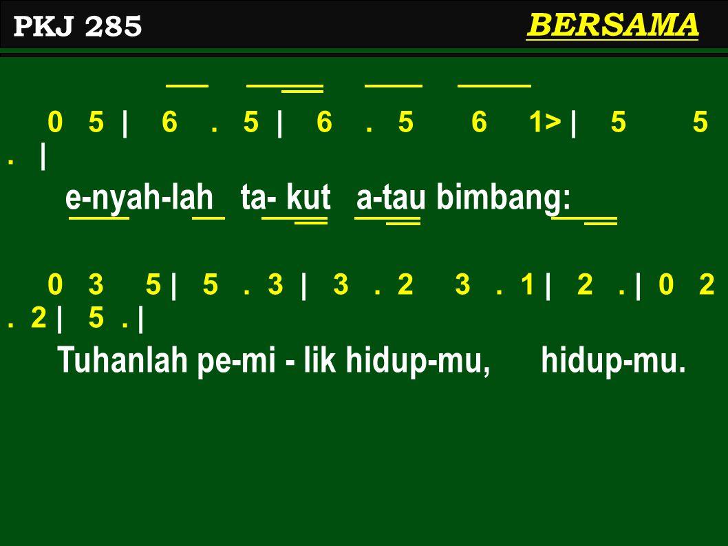 0 5 | 6.5 | 6. 5 6 1> | 5 5. | e-nyah-lah ta- kut a-tau bimbang: 0 3 5 | 5.