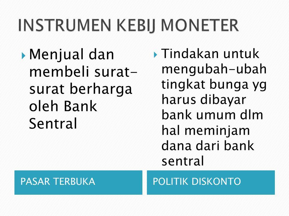 PASAR TERBUKAPOLITIK DISKONTO  Menjual dan membeli surat- surat berharga oleh Bank Sentral  Tindakan untuk mengubah-ubah tingkat bunga yg harus dibayar bank umum dlm hal meminjam dana dari bank sentral