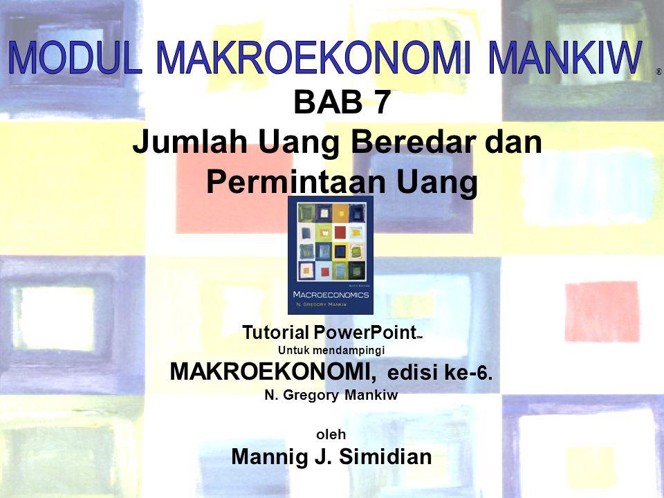 Chapter Eighteen1 ® BAB 7 Jumlah Uang Beredar dan Permintaan Uang Tutorial PowerPoint  Untuk mendampingi MAKROEKONOMI, edisi ke- 6. N. Gregory Mankiw