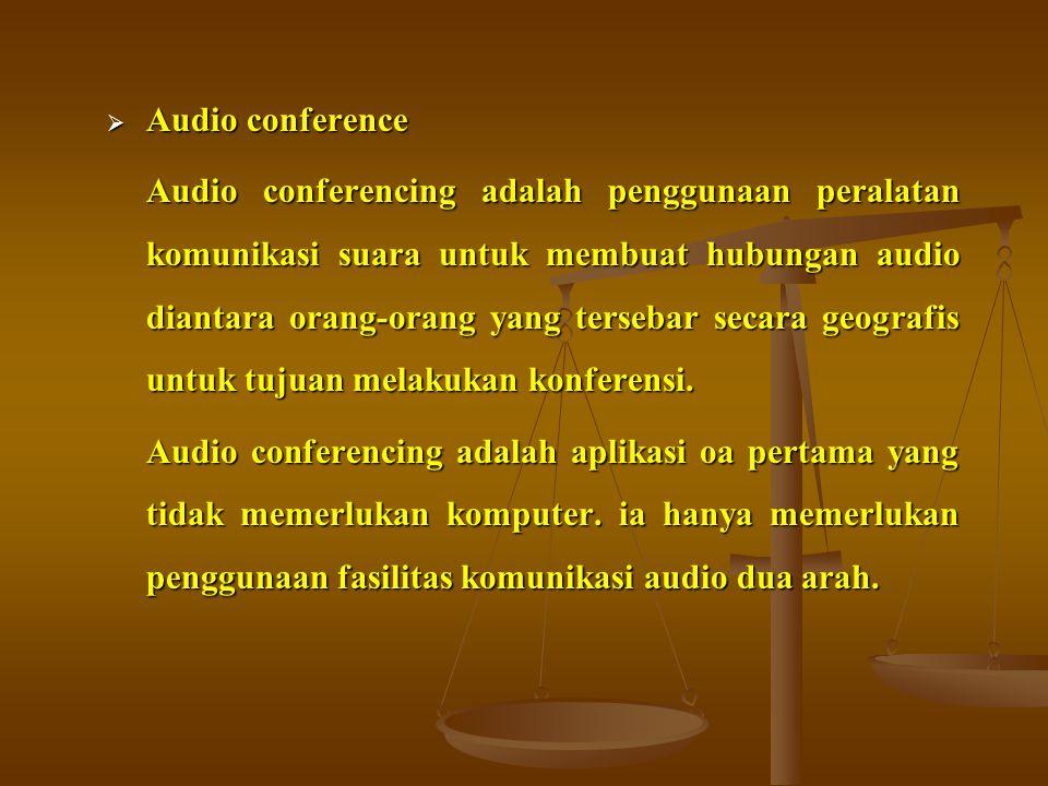  Audio conference Audio conferencing adalah penggunaan peralatan komunikasi suara untuk membuat hubungan audio diantara orang-orang yang tersebar sec