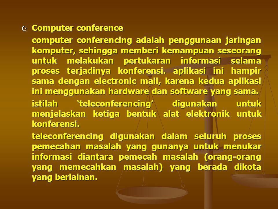  Computer conference computer conferencing adalah penggunaan jaringan komputer, sehingga memberi kemampuan seseorang untuk melakukan pertukaran infor
