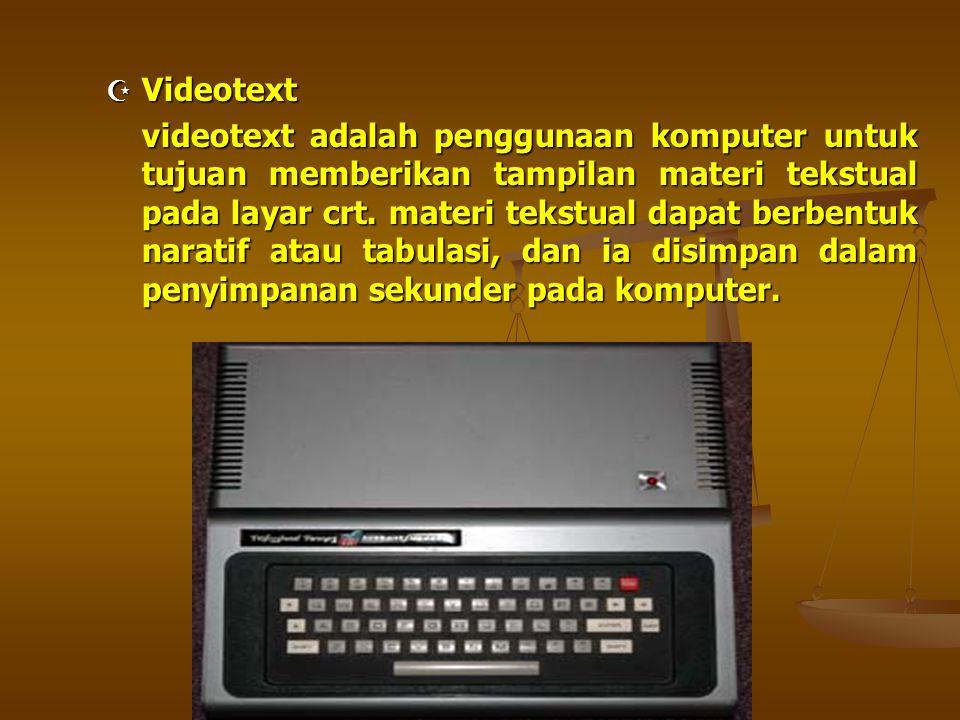  Videotext videotext adalah penggunaan komputer untuk tujuan memberikan tampilan materi tekstual pada layar crt. materi tekstual dapat berbentuk nara