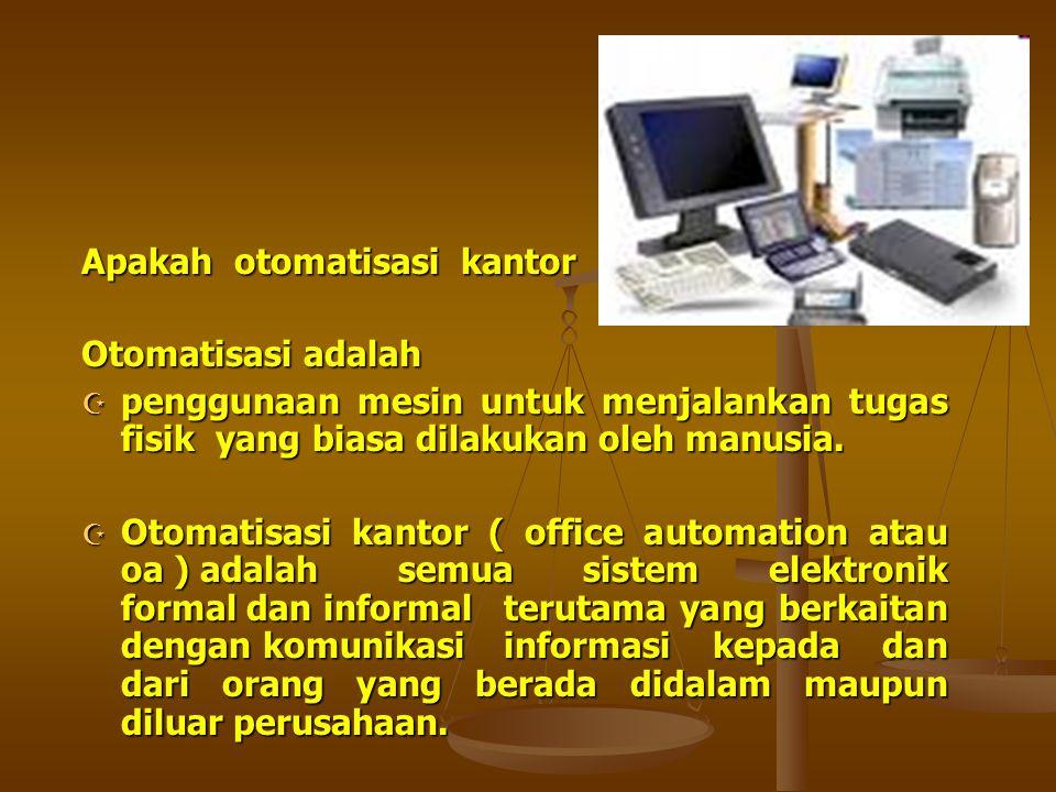 Apakah otomatisasi kantor Otomatisasi adalah  penggunaan mesin untuk menjalankan tugas fisik yang biasa dilakukan oleh manusia.  Otomatisasi kantor