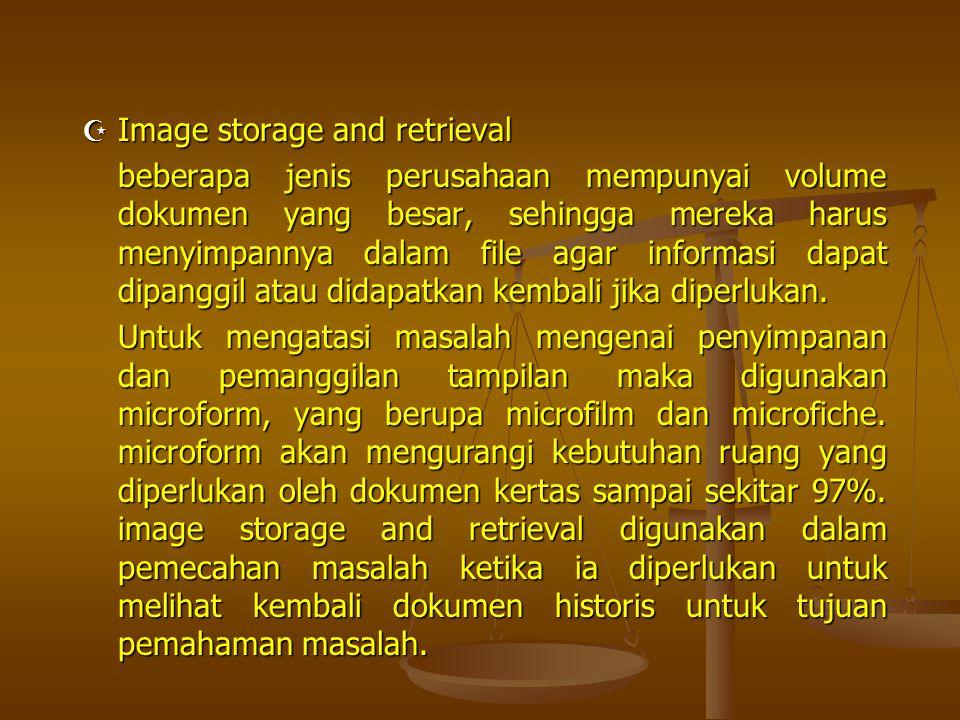  Image storage and retrieval beberapa jenis perusahaan mempunyai volume dokumen yang besar, sehingga mereka harus menyimpannya dalam file agar inform