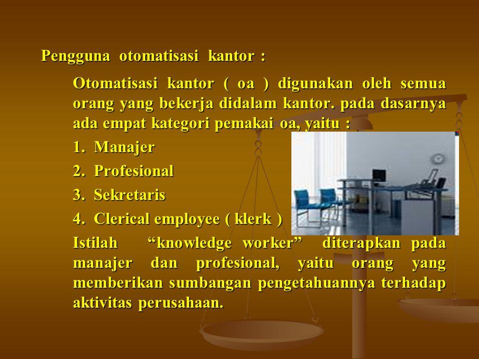 Pengguna otomatisasi kantor : Otomatisasi kantor ( oa ) digunakan oleh semua orang yang bekerja didalam kantor. pada dasarnya ada empat kategori pemak