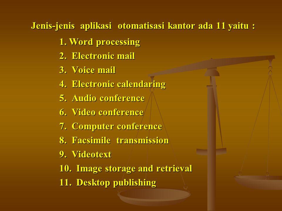 Jenis-jenis aplikasi otomatisasi kantor ada 11 yaitu : 1. Word processing 2. Electronic mail 3. Voice mail 4. Electronic calendaring 5. Audio conferen
