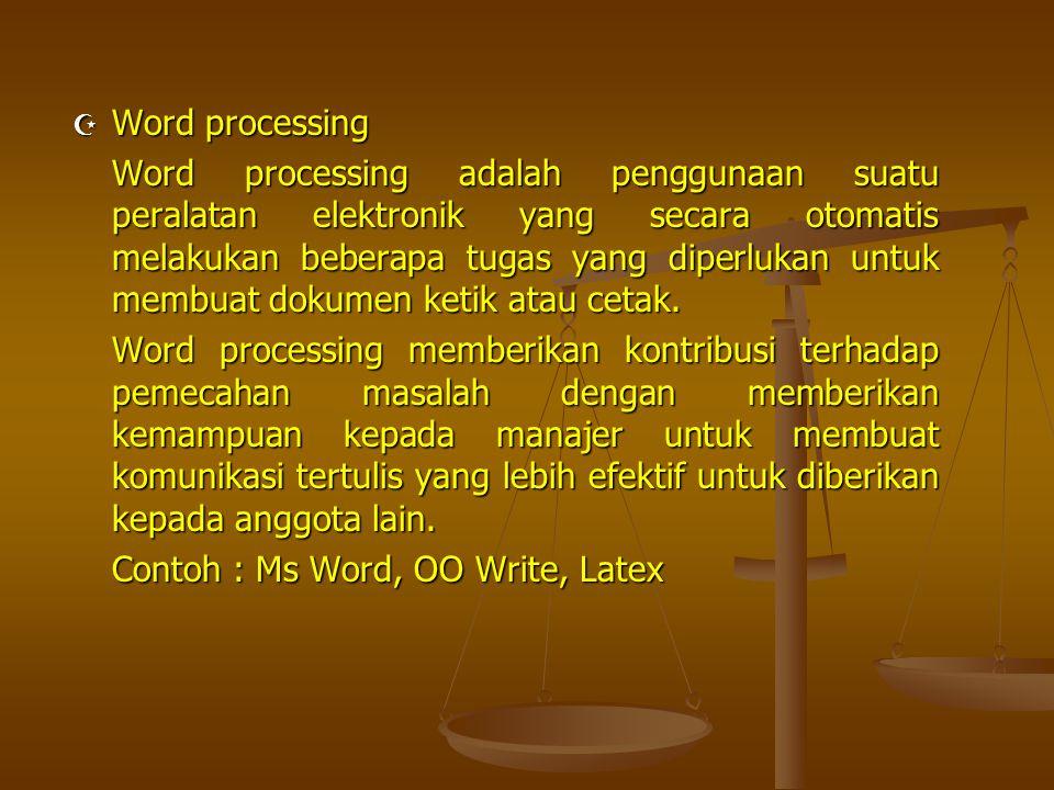  Word processing Word processing adalah penggunaan suatu peralatan elektronik yang secara otomatis melakukan beberapa tugas yang diperlukan untuk mem
