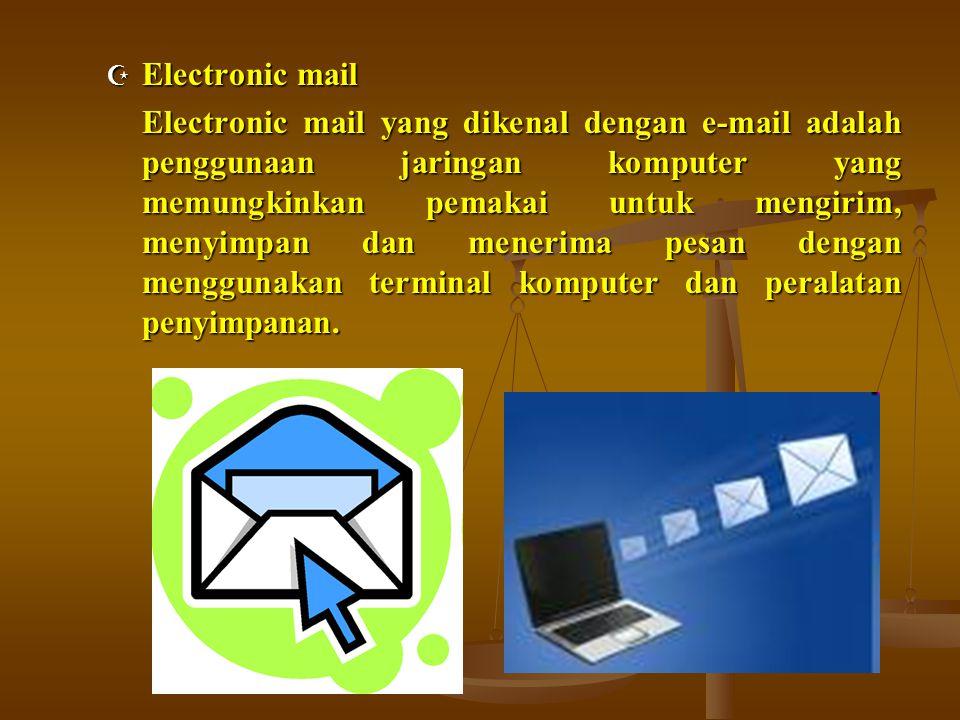  Electronic mail Electronic mail yang dikenal dengan e-mail adalah penggunaan jaringan komputer yang memungkinkan pemakai untuk mengirim, menyimpan d