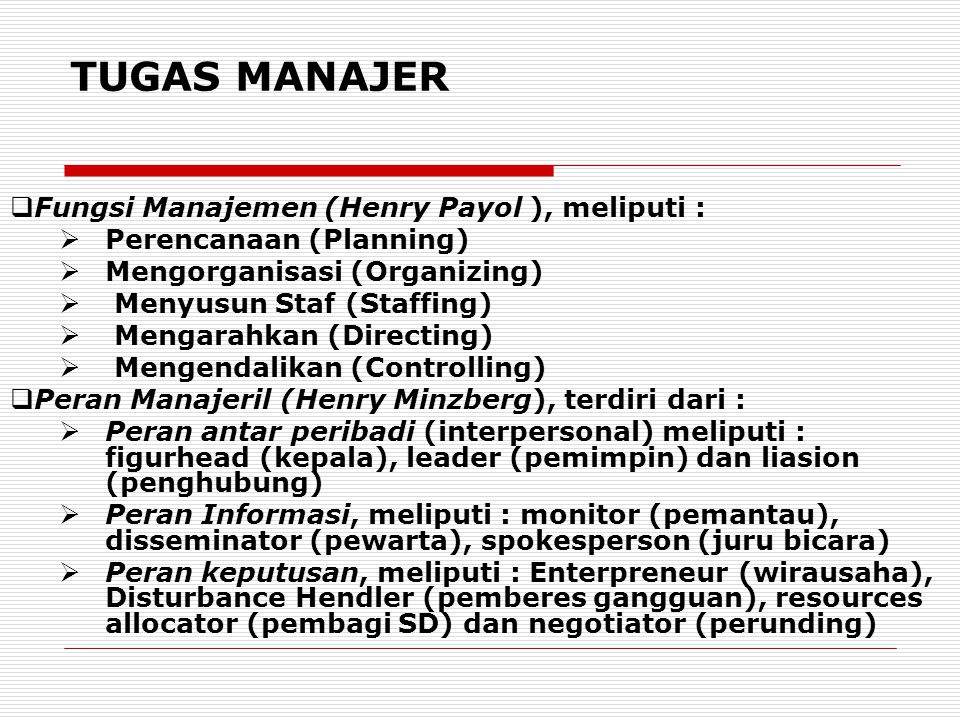 TUGAS MANAJER  Fungsi Manajemen (Henry Payol ), meliputi :  Perencanaan (Planning)  Mengorganisasi (Organizing)  Menyusun Staf (Staffing)  Mengar