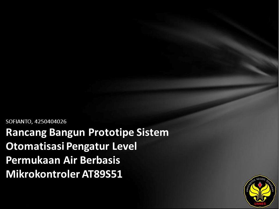 SOFIANTO, 4250404026 Rancang Bangun Prototipe Sistem Otomatisasi Pengatur Level Permukaan Air Berbasis Mikrokontroler AT89S51