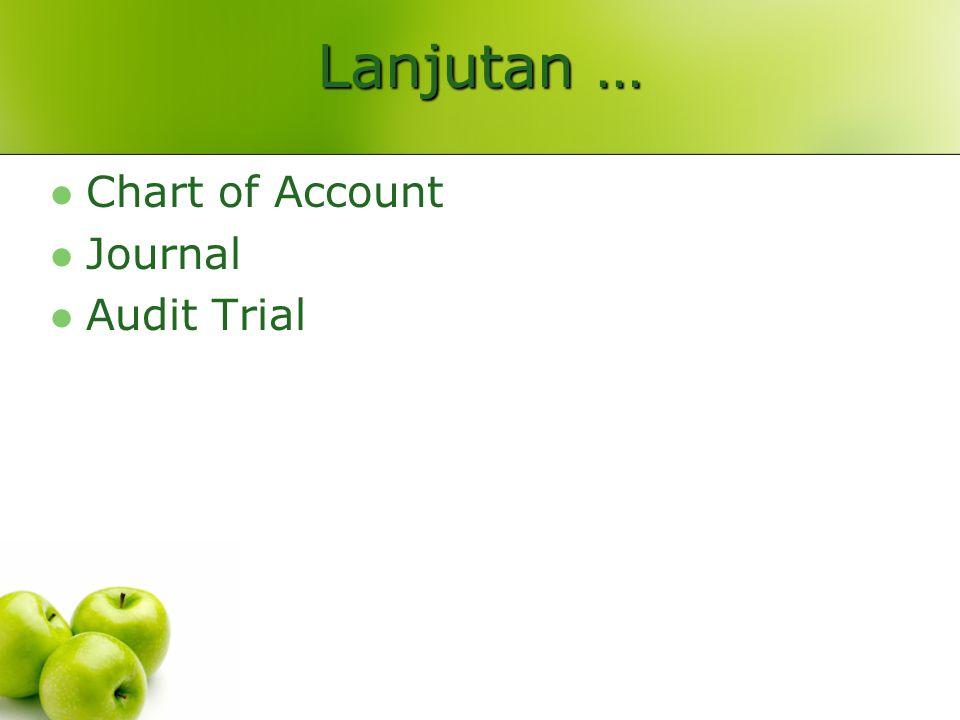 Lanjutan … Chart of Account Journal Audit Trial