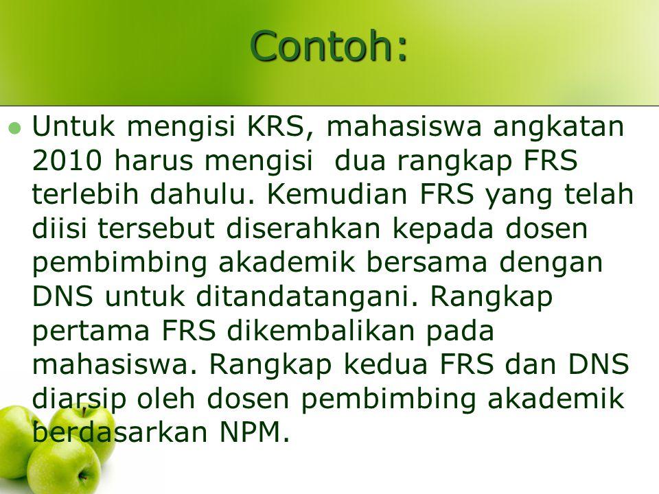Contoh: Untuk mengisi KRS, mahasiswa angkatan 2010 harus mengisi dua rangkap FRS terlebih dahulu.
