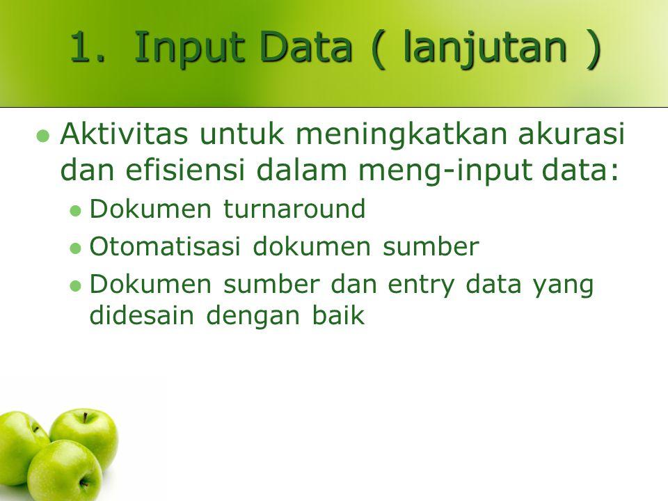 1.Input Data ( lanjutan ) Aktivitas untuk meningkatkan akurasi dan efisiensi dalam meng-input data: Dokumen turnaround Otomatisasi dokumen sumber Dokumen sumber dan entry data yang didesain dengan baik