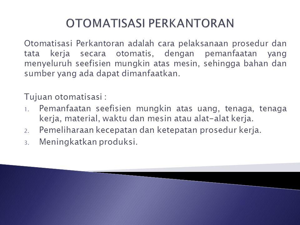 Otomatisasi Perkantoran adalah cara pelaksanaan prosedur dan tata kerja secara otomatis, dengan pemanfaatan yang menyeluruh seefisien mungkin atas mes