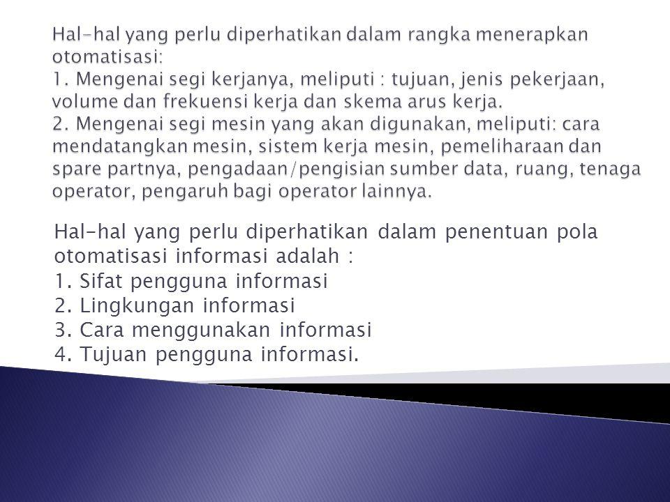 Hal-hal yang perlu diperhatikan dalam penentuan pola otomatisasi informasi adalah : 1. Sifat pengguna informasi 2. Lingkungan informasi 3. Cara menggu