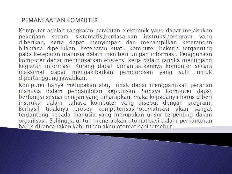 Komputer adalah rangkaian peralatan elektronik yang dapat melakukan pekerjaan secara sistematis,berdasarkan instruksi/program yang diberikan, serta da