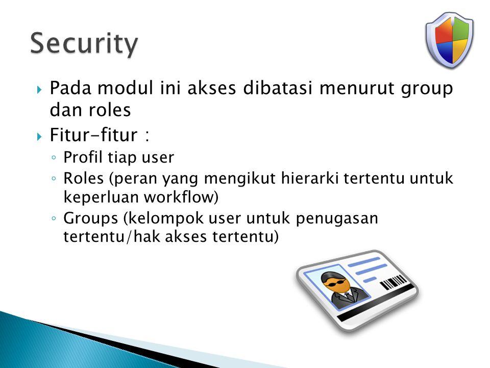  Pada modul ini akses dibatasi menurut group dan roles  Fitur-fitur : ◦ Profil tiap user ◦ Roles (peran yang mengikut hierarki tertentu untuk keperl