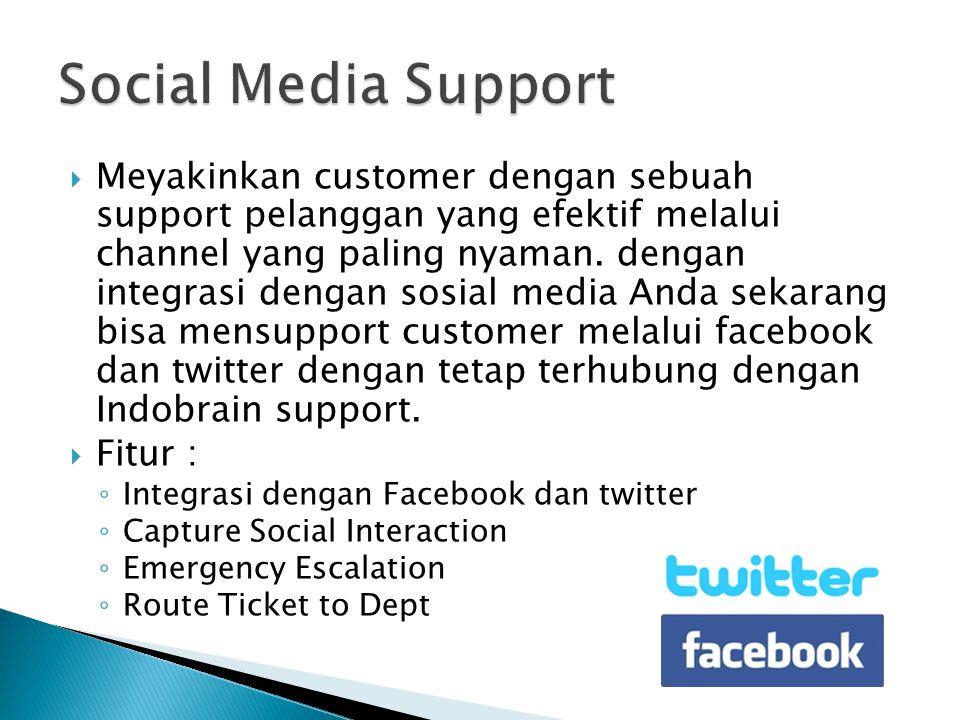  Meyakinkan customer dengan sebuah support pelanggan yang efektif melalui channel yang paling nyaman. dengan integrasi dengan sosial media Anda sekar