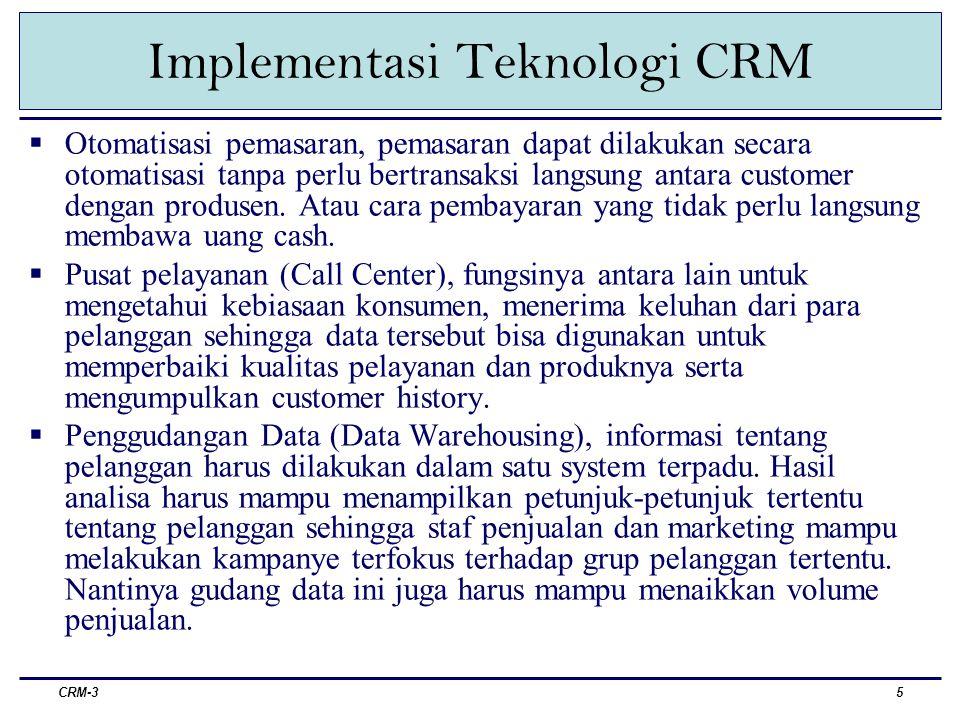 Implementasi Teknologi CRM CRM-35  Otomatisasi pemasaran, pemasaran dapat dilakukan secara otomatisasi tanpa perlu bertransaksi langsung antara customer dengan produsen.