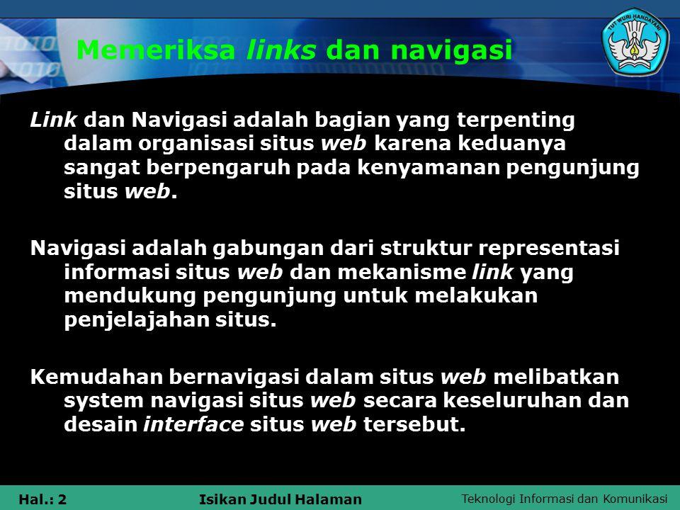 Teknologi Informasi dan Komunikasi Hal.: 3Isikan Judul Halaman Memeriksa links dan navigasi Navigasi dapat ditampilkan dalam berbagai media, yaitu : 1.teks, 2.image 3.animasi