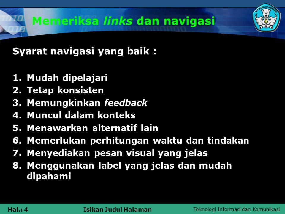 Teknologi Informasi dan Komunikasi Hal.: 4Isikan Judul Halaman Memeriksa links dan navigasi Syarat navigasi yang baik : 1.Mudah dipelajari 2.Tetap kon