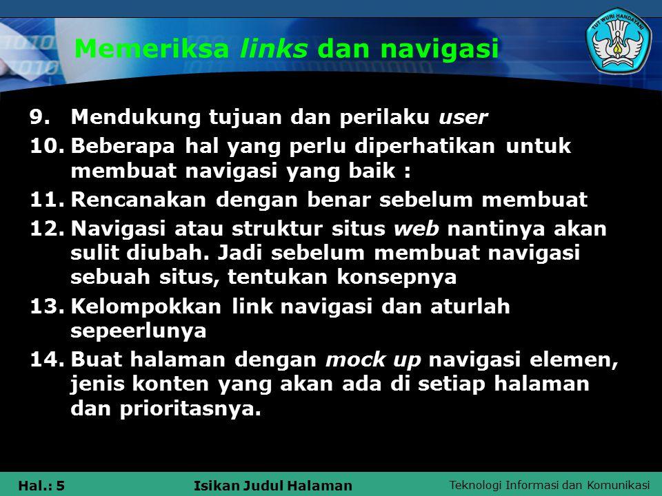 Teknologi Informasi dan Komunikasi Hal.: 5Isikan Judul Halaman Memeriksa links dan navigasi 9.Mendukung tujuan dan perilaku user 10.Beberapa hal yang